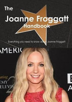 The Joanne Froggatt Handbook - Everything You Need to Know about Joanne Froggatt - Emily Smith