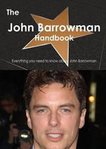 The John Barrowman Handbook - Everything You Need to Know about John Barrowman - Emily Smith