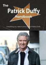The Patrick Duffy Handbook - Everything You Need to Know about Patrick Duffy - Emily Smith
