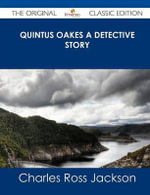Quintus Oakes a Detective Story - The Original Classic Edition : A Global Roadmap for Radical Economic and Politica... - Charles Ross Jackson