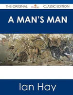 A Man's Man - The Original Classic Edition - Ian Hay
