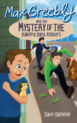Max Greebly and the Mystery of the Bawling Bank Robbers - Dave Hammer