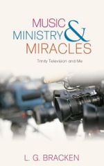 Music, Ministry and Miracles - L. G. Bracken