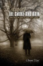 Escaping the Smoke and Rain : Moving Through and Beyond the Jehovah's Witness Community - Shauna May