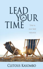 Lead Your Time : Time Is Your Best Resource - Cletous Kasombo