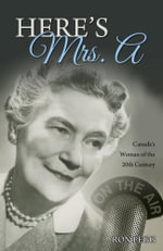 Here's Mrs. A : Canada's Woman of the 21st Century - Ron Pegg