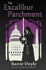 The Excalibur Parchment : Book One in the Oakgrove Conspiracies - Barrie Doyle
