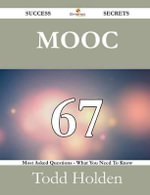 Mooc 67 Success Secrets - 67 Most Asked Questions on Mooc - What You Need to Know - Todd Holden