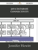 Java Database Connectivity 32 Success Secrets - 32 Most Asked Questions on Java Database Connectivity - What You Need to Know - Jennifer Hewitt