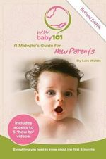 New Baby 101 a Midwife's Guide for New Parents - Lois Wattis