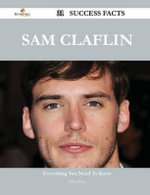 Sam Claflin 31 Success Facts - Everything You Need to Know about Sam Claflin - Helen Watts