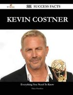 Kevin Costner 201 Success Facts - Everything You Need to Know about Kevin Costner - Diana Hamilton