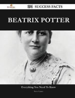 Beatrix Potter 194 Success Facts - Everything You Need to Know about Beatrix Potter - Steve Gaines
