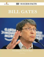 Bill Gates 199 Success Facts - Everything You Need to Know about Bill Gates - Daniel Waters