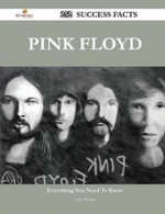 Pink Floyd 252 Success Facts - Everything You Need to Know about Pink Floyd - Larry Warner