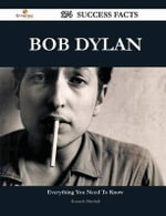 Bob Dylan 174 Success Facts - Everything You Need to Know about Bob Dylan - Kenneth Marshall