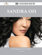 Sandra Oh 152 Success Facts - Everything You Need to Know about Sandra Oh - Janet Figueroa