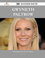 Gwyneth Paltrow 203 Success Facts - Everything You Need to Know about Gwyneth Paltrow - Paula Gill