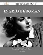 Ingrid Bergman 168 Success Facts - Everything You Need to Know about Ingrid Bergman - Laura Buckner