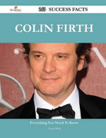 Colin Firth 163 Success Facts - Everything You Need to Know about Colin Firth - Cheryl Walls
