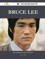 Bruce Lee 94 Success Facts - Everything You Need to Know about Bruce Lee - Arthur McGee