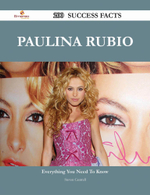 Paulina Rubio 200 Success Facts - Everything You Need to Know about Paulina Rubio - Steven Cantrell