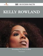 Kelly Rowland 264 Success Facts - Everything You Need to Know about Kelly Rowland - Wanda Randall