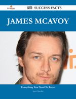 James McAvoy 140 Success Facts - Everything You Need to Know about James McAvoy - Janet Chandler