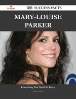 Mary-Louise Parker 144 Success Facts - Everything You Need to Know about Mary-Louise Parker - Steven Cortez