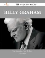 Billy Graham 190 Success Facts - Everything You Need to Know about Billy Graham - Christine Bentley