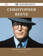 Christopher Reeve 146 Success Facts - Everything You Need to Know about Christopher Reeve - Antonio Blankenship
