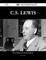 C.S. Lewis 199 Success Facts - Everything You Need to Know about C.S. Lewis - Carolyn Rowe