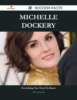 Michelle Dockery 49 Success Facts - Everything You Need to Know about Michelle Dockery - Debra Sheppard