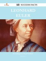 Leonhard Euler 148 Success Facts - Everything You Need to Know about Leonhard Euler - Diana Levy