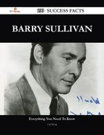 Barry Sullivan 100 Success Facts - Everything You Need to Know about Barry Sullivan - Carl King
