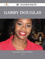 Gabby Douglas 34 Success Facts - Everything You Need to Know about Gabby Douglas - John Bell
