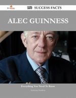 Alec Guinness 150 Success Facts - Everything You Need to Know about Alec Guinness - Katherine Hamilton