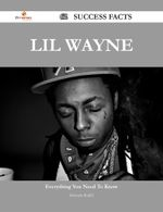 Lil Wayne 62 Success Facts - Everything You Need to Know about Lil Wayne - Deborah Ratliff