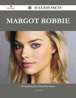 Margot Robbie 43 Success Facts - Everything You Need to Know about Margot Robbie - Gary Baxter