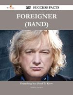 Foreigner (Band) 167 Success Facts - Everything You Need to Know about Foreigner (Band) - Michelle Harmon