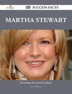 Martha Stewart 175 Success Facts - Everything You Need to Know about Martha Stewart - Jason Wilkinson