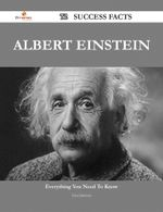 Albert Einstein 72 Success Facts - Everything You Need to Know about Albert Einstein - Lisa Jimenez