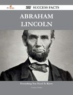 Abraham Lincoln 227 Success Facts - Everything You Need to Know about Abraham Lincoln - Gregory Holder
