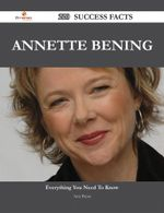 Annette Bening 220 Success Facts - Everything you need to know about Annette Bening - Amy Bryan