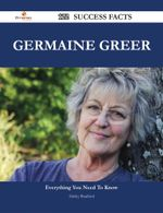 Germaine Greer 122 Success Facts - Everything you need to know about Germaine Greer - Shirley Bradford