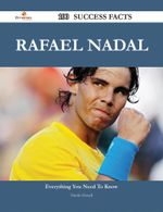 Rafael Nadal 100 Success Facts - Everything you need to know about Rafael Nadal - Nicole Howell