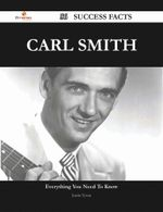 Carl Smith 56 Success Facts - Everything you need to know about Carl Smith - Justin Tyson