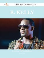 R. Kelly 200 Success Facts - Everything You Need to Know about R. Kelly - Daniel Conner