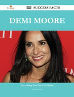 Demi Moore 193 Success Facts - Everything You Need to Know about Demi Moore - Debra Larson