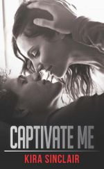 Captivate Me : Unrated! Book 3 - Kira Sinclair